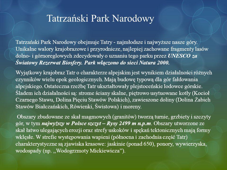 Tatrzański Park Narodowy Tatrzański Park Narodowy obejmuje Tatry - najmłodsze i najwyższe nasze góry.