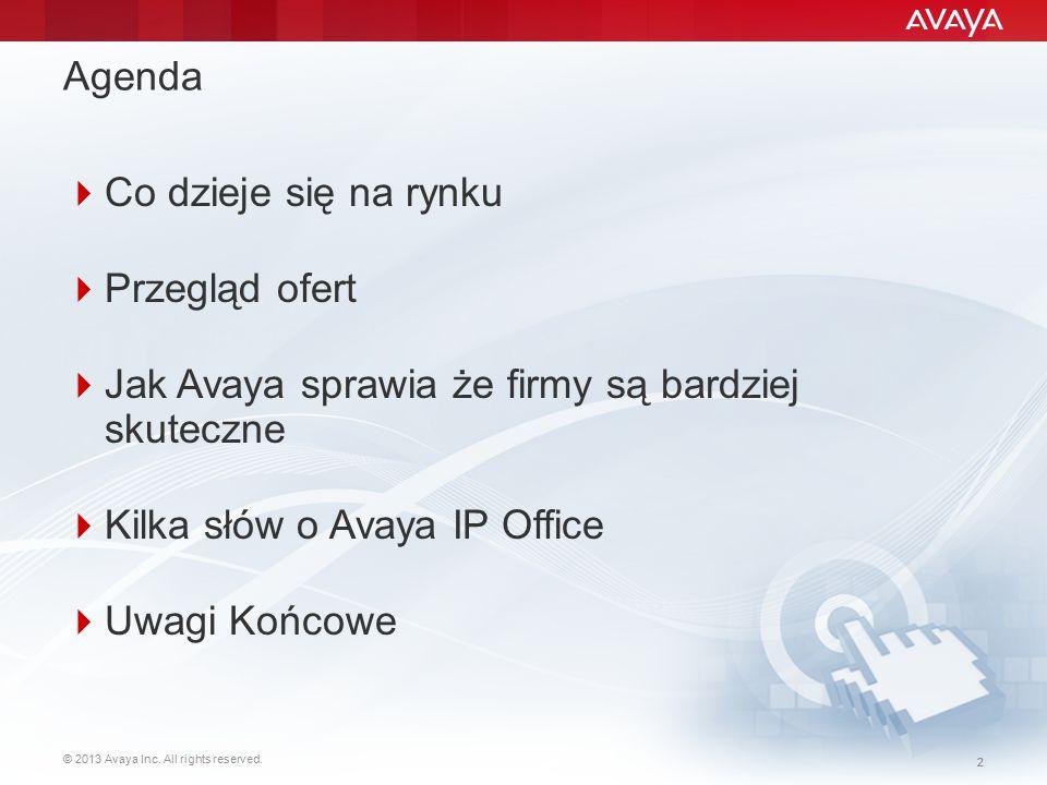 © 2013 Avaya Inc. All rights reserved. 22 Agenda  Co dzieje się na rynku  Przegląd ofert  Jak Avaya sprawia że firmy są bardziej skuteczne  Kilka