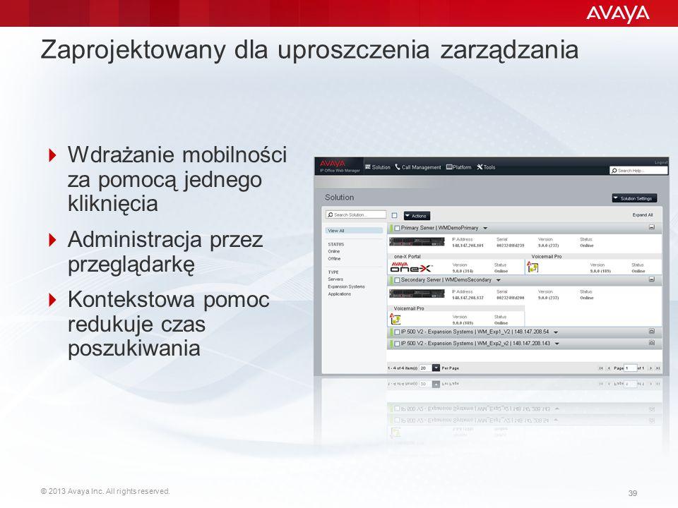 © 2013 Avaya Inc. All rights reserved. 39 Zaprojektowany dla uproszczenia zarządzania  Wdrażanie mobilności za pomocą jednego kliknięcia  Administra