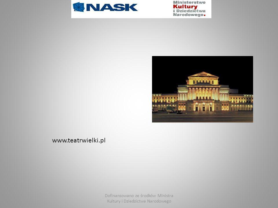 Dofinansowano ze środków Ministra Kultury i Dziedzictwa Narodowego www.teatrwielki.pl