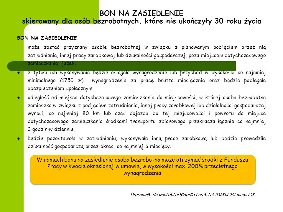 BON NA ZASIEDLENIE skierowany dla osób bezrobotnych, które nie ukończyły 30 roku życia BON NA ZASIEDLENIE może zostać przyznany osobie bezrobotnej w z