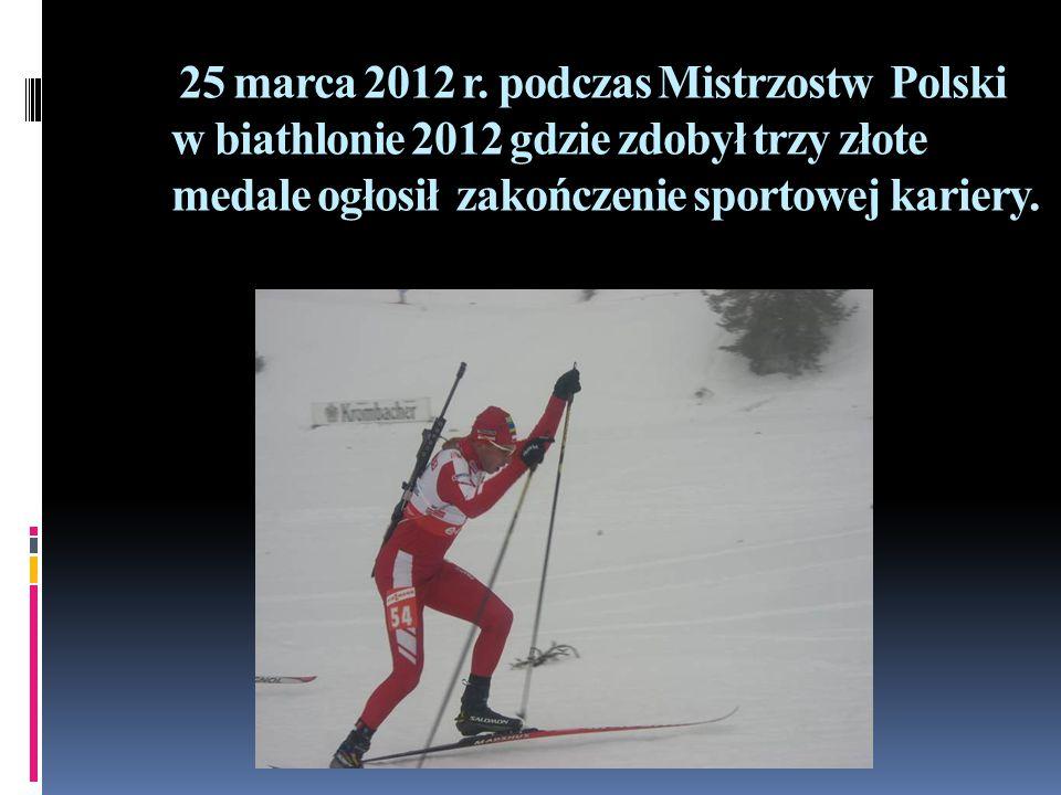 25 marca 2012 r. podczas Mistrzostw Polski w biathlonie 2012 gdzie zdobył trzy złote medale ogłosił zakończenie sportowej kariery.
