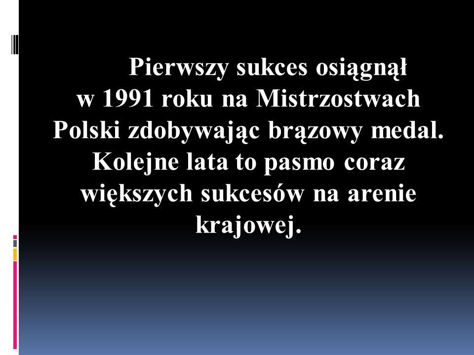 Pierwszy sukces osiągnął w 1991 roku na Mistrzostwach Polski zdobywając brązowy medal.