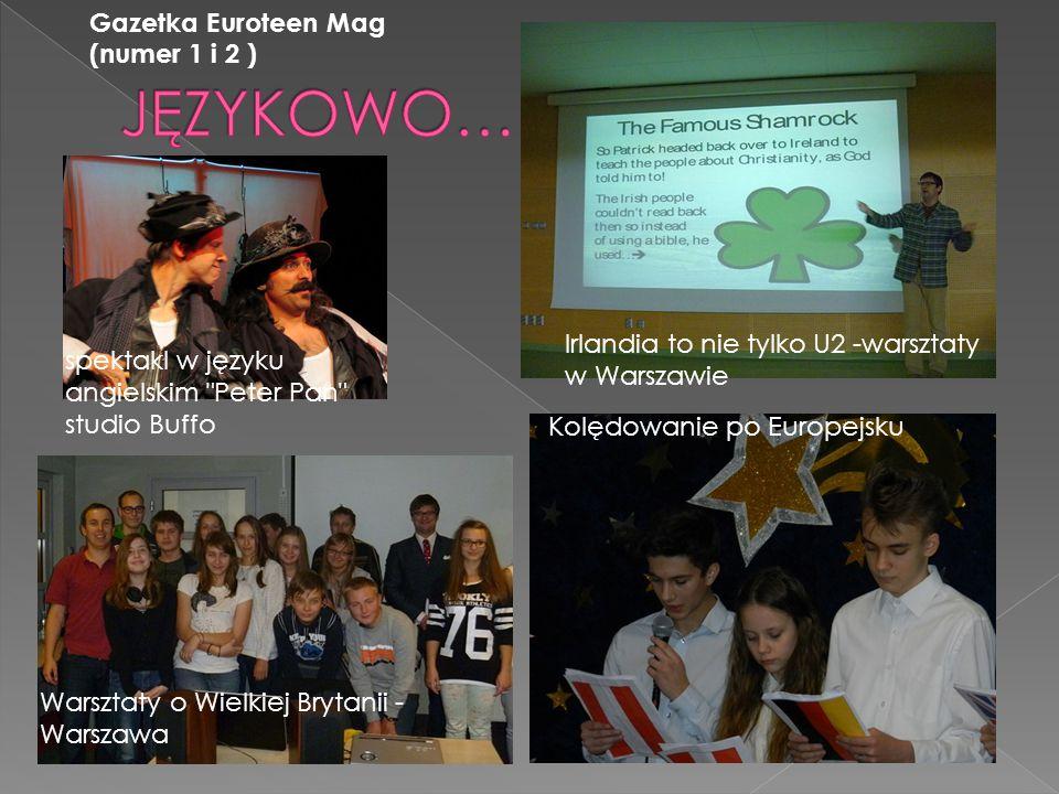 spektakl w języku angielskim Peter Pan studio Buffo Irlandia to nie tylko U2 -warsztaty w Warszawie Kolędowanie po Europejsku Gazetka Euroteen Mag (numer 1 i 2 ) Warsztaty o Wielkiej Brytanii - Warszawa
