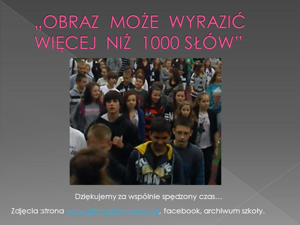 Dziękujemy za wspólnie spędzony czas… Zdjęcia :strona www.gimnazjum.raszyn.pl, facebook, archiwum szkoły.www.gimnazjum.raszyn.pl