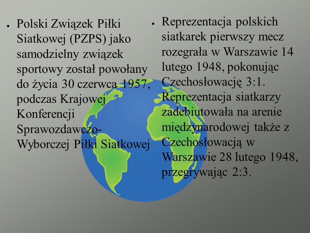 ● Polski Związek Piłki Siatkowej (PZPS) jako samodzielny związek sportowy został powołany do życia 30 czerwca 1957, podczas Krajowej Konferencji Sprawozdawczo- Wyborczej Piłki Siatkowej ● Reprezentacja polskich siatkarek pierwszy mecz rozegrała w Warszawie 14 lutego 1948, pokonując Czechosłowację 3:1.