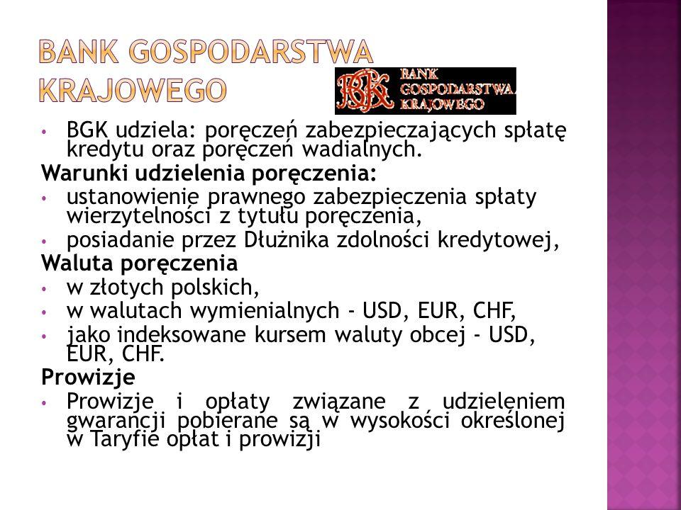 BGK udziela: poręczeń zabezpieczających spłatę kredytu oraz poręczeń wadialnych. Warunki udzielenia poręczenia: ustanowienie prawnego zabezpieczenia s