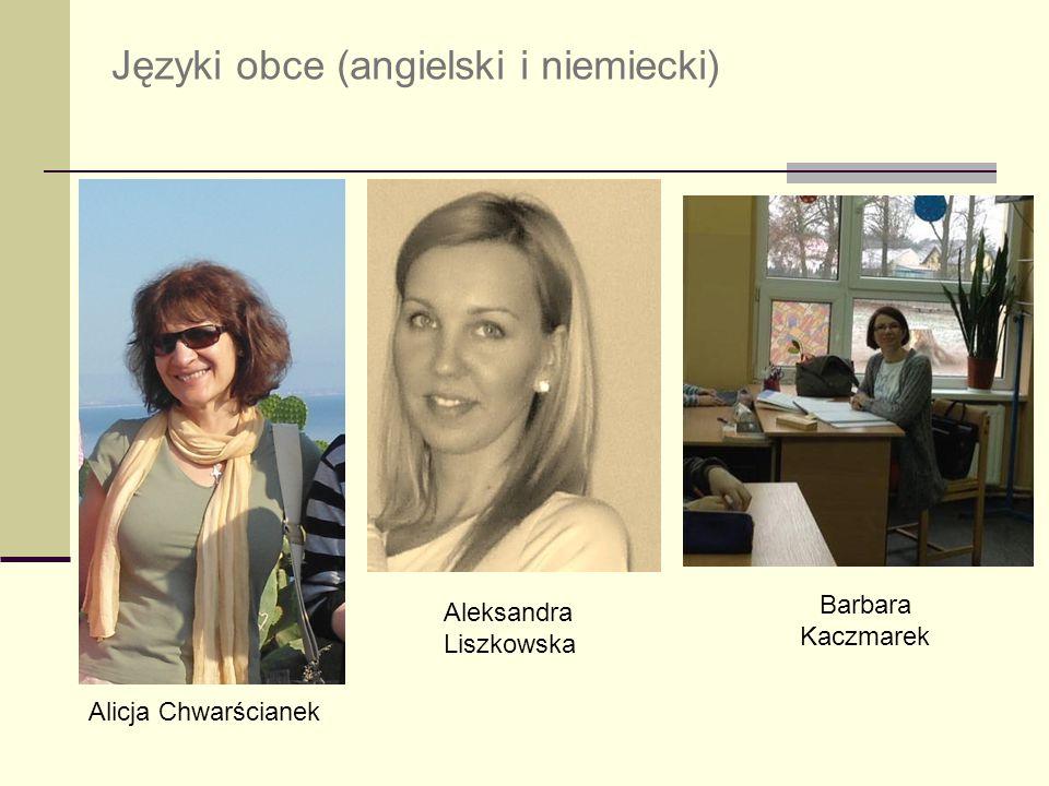 Języki obce (angielski i niemiecki) Alicja Chwarścianek Aleksandra Liszkowska Barbara Kaczmarek