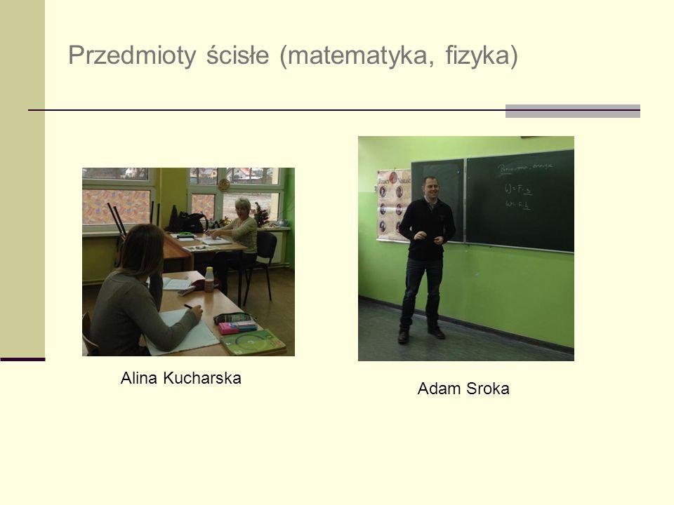 Przedmioty ścisłe (matematyka, fizyka) Alina Kucharska Adam Sroka