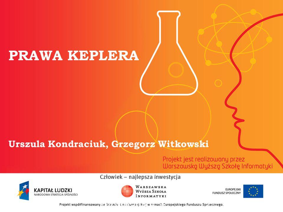 PRAWA KEPLERA Urszula Kondraciuk, Grzegorz Witkowski informatyka + 2