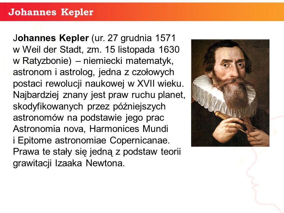 3 Johannes Kepler Johannes Kepler (ur. 27 grudnia 1571 w Weil der Stadt, zm. 15 listopada 1630 w Ratyzbonie) – niemiecki matematyk, astronom i astrolo