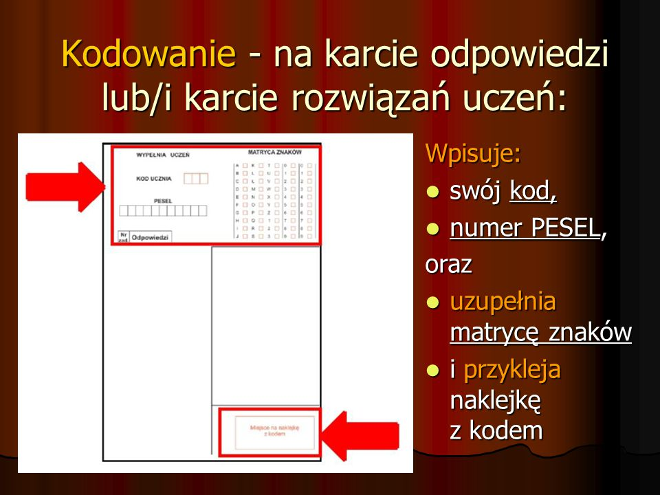 Kodowanie - na karcie odpowiedzi lub/i karcie rozwiązań uczeń: Wpisuje: swój kod, swój kod, numer PESEL, numer PESEL,oraz uzupełnia matrycę znaków uzu
