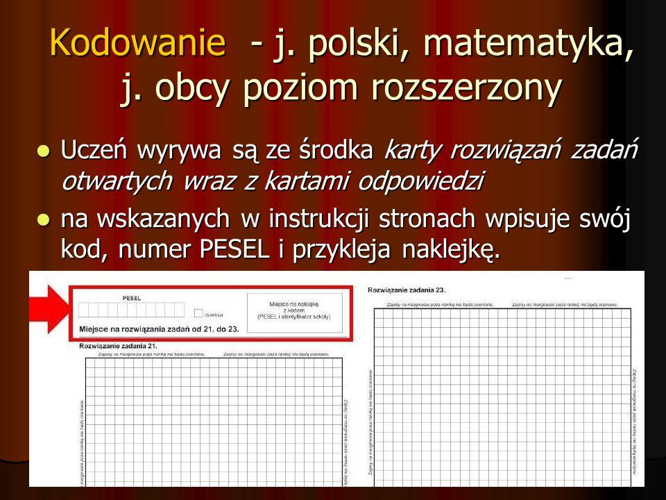 Kodowanie - j. polski, matematyka, j. obcy poziom rozszerzony Uczeń wyrywa są ze środka karty rozwiązań zadań otwartych wraz z kartami odpowiedzi Ucze