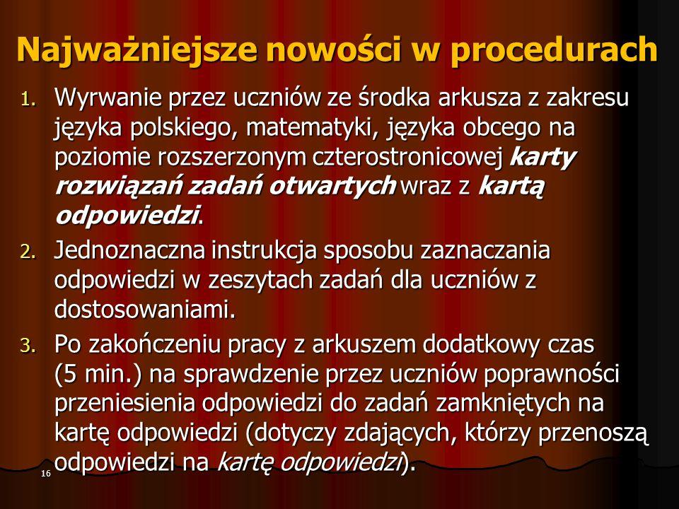 Najważniejsze nowości w procedurach 1. Wyrwanie przez uczniów ze środka arkusza z zakresu języka polskiego, matematyki, języka obcego na poziomie rozs