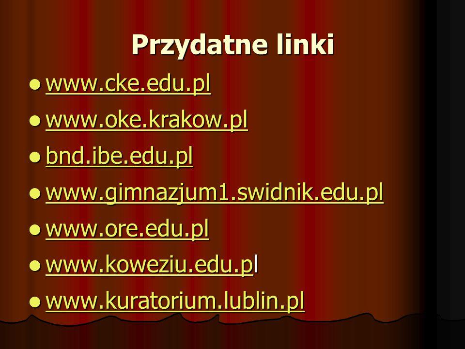 Przydatne linki www.cke.edu.pl www.cke.edu.pl www.cke.edu.pl www.oke.krakow.pl www.oke.krakow.pl www.oke.krakow.pl bnd.ibe.edu.pl bnd.ibe.edu.pl bnd.i