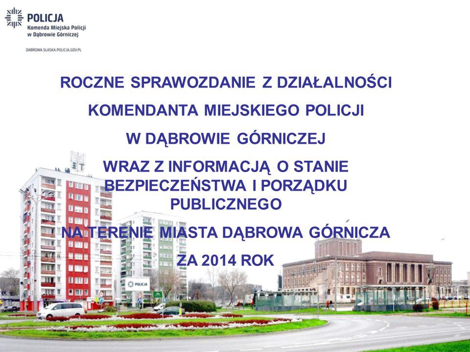 ROCZNE SPRAWOZDANIE Z DZIAŁALNOŚCI KOMENDANTA MIEJSKIEGO POLICJI W DĄBROWIE GÓRNICZEJ WRAZ Z INFORMACJĄ O STANIE BEZPIECZEŃSTWA I PORZĄDKU PUBLICZNEGO