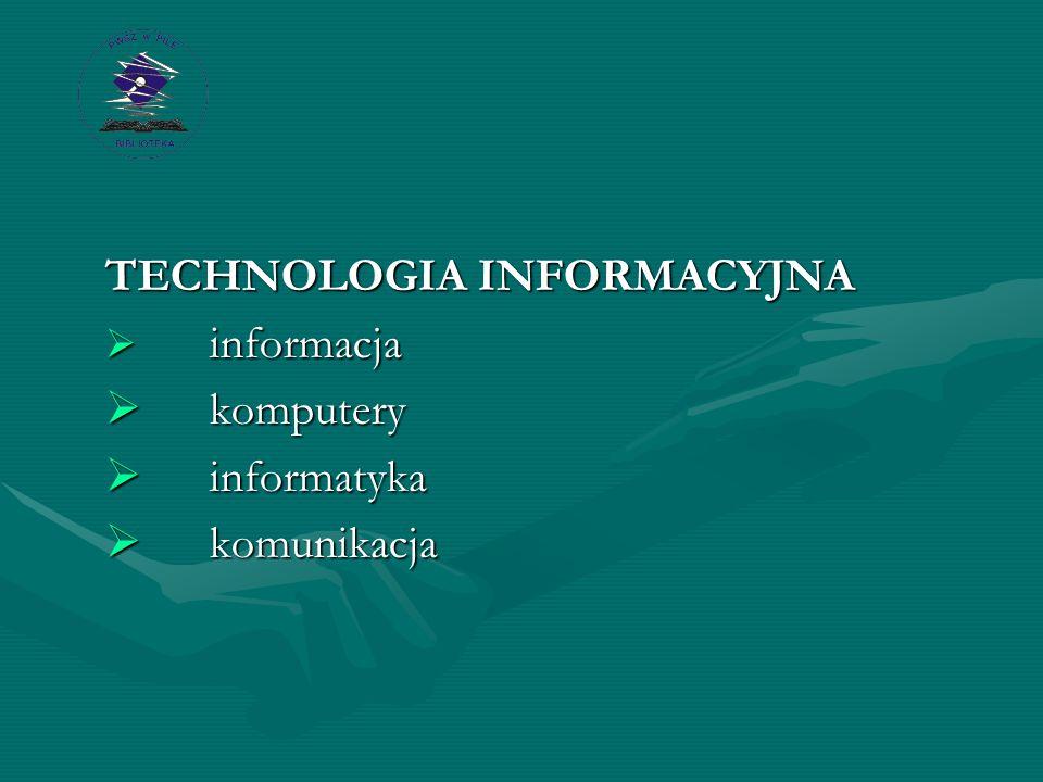 TECHNOLOGIA INFORMACYJNA  informacja  komputery  informatyka  komunikacja