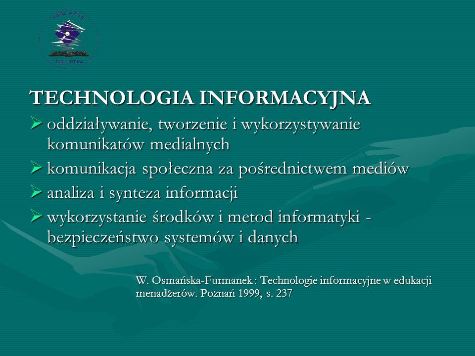 TECHNOLOGIA INFORMACYJNA  oddziaływanie, tworzenie i wykorzystywanie komunikatów medialnych  komunikacja społeczna za pośrednictwem mediów  analiza i synteza informacji  wykorzystanie środków i metod informatyki - bezpieczeństwo systemów i danych W.