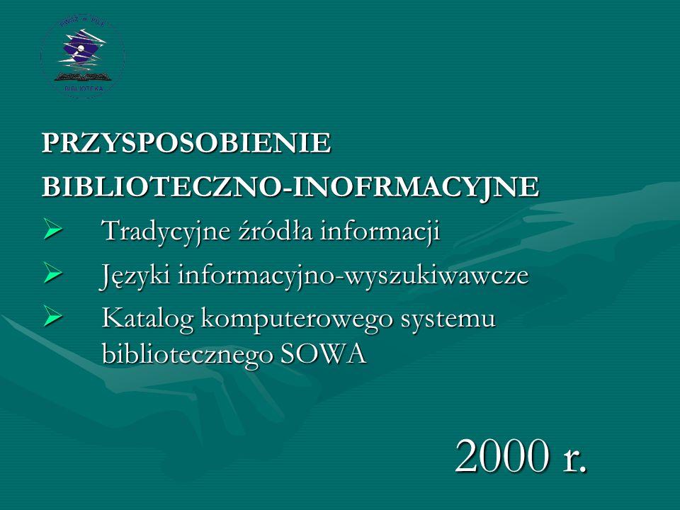 PRZYSPOSOBIENIEBIBLIOTECZNO-INOFRMACYJNE  Tradycyjne źródła informacji  Języki informacyjno-wyszukiwawcze  Katalog komputerowego systemu bibliotecznego SOWA 2000 r.
