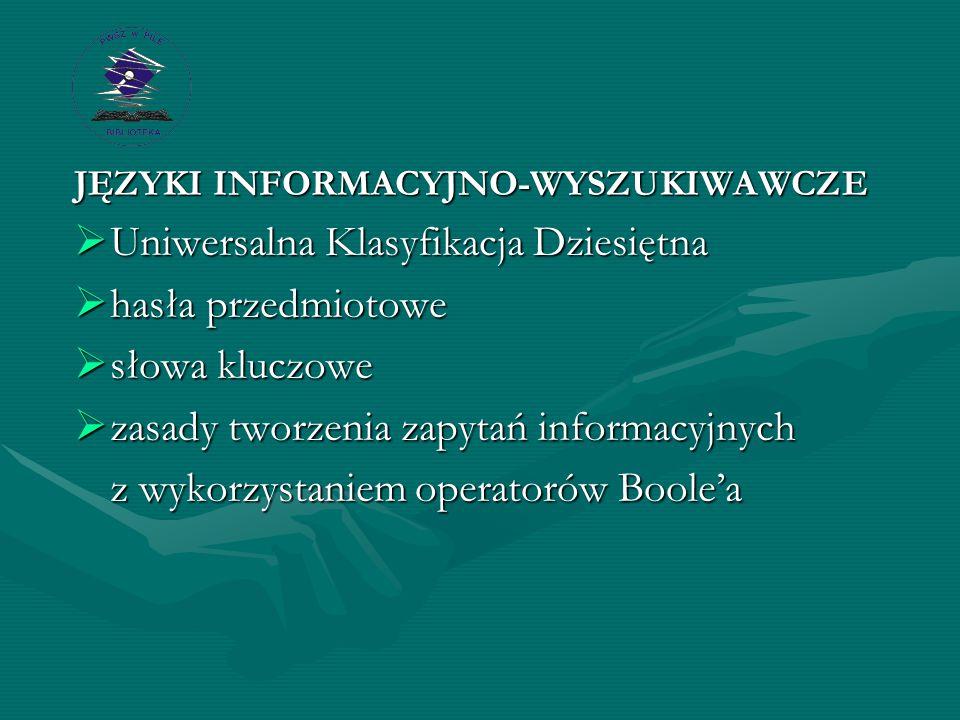 JĘZYKI INFORMACYJNO-WYSZUKIWAWCZE  Uniwersalna Klasyfikacja Dziesiętna  hasła przedmiotowe  słowa kluczowe  zasady tworzenia zapytań informacyjnych z wykorzystaniem operatorów Boole'a
