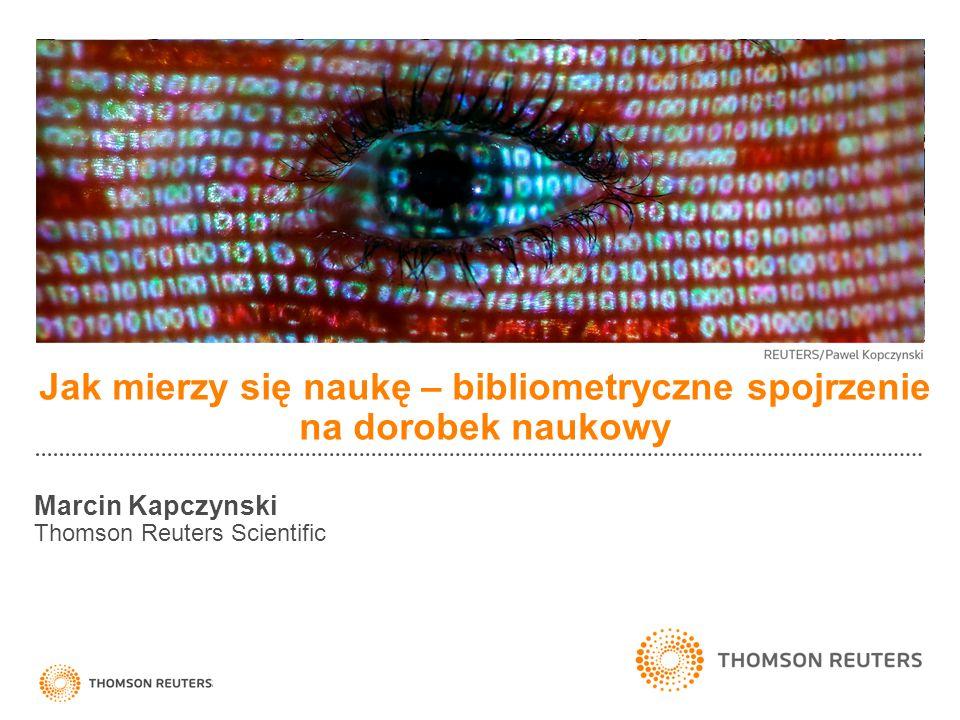 Jak mierzy się naukę – bibliometryczne spojrzenie na dorobek naukowy Marcin Kapczynski Thomson Reuters Scientific