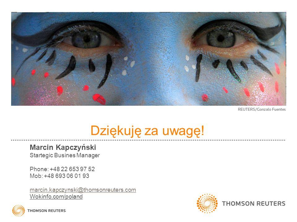 Dziękuję za uwagę! Marcin Kapczyński Startegic Busines Manager Phone: +48 22 653 97 52 Mob: +48 693 06 01 93 marcin.kapczynski@thomsonreuters.com Woki