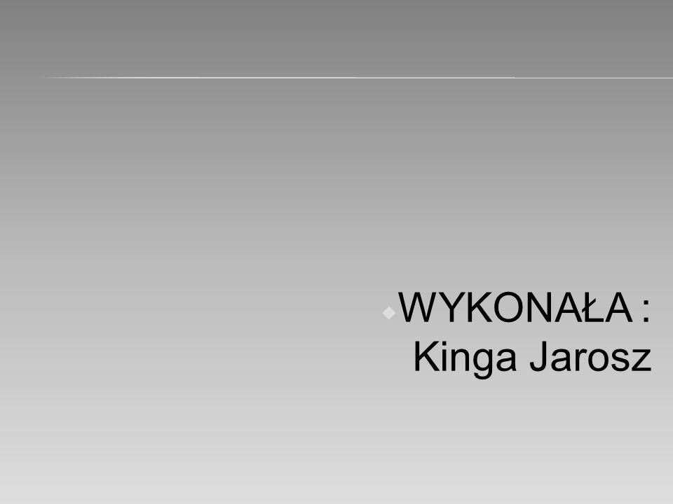  WYKONAŁA : Kinga Jarosz