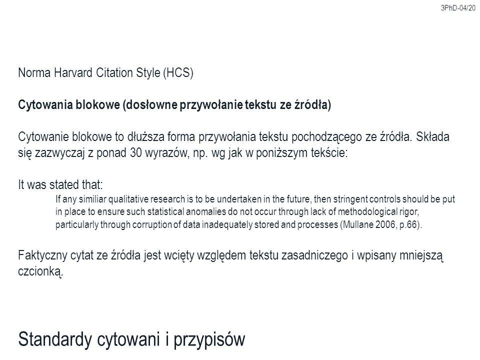 3PhD-04/20 Standardy cytowani i przypisów Norma Harvard Citation Style (HCS) Cytowania blokowe (dosłowne przywołanie tekstu ze źródła) Cytowanie blokowe to dłuższa forma przywołania tekstu pochodzącego ze źródła.