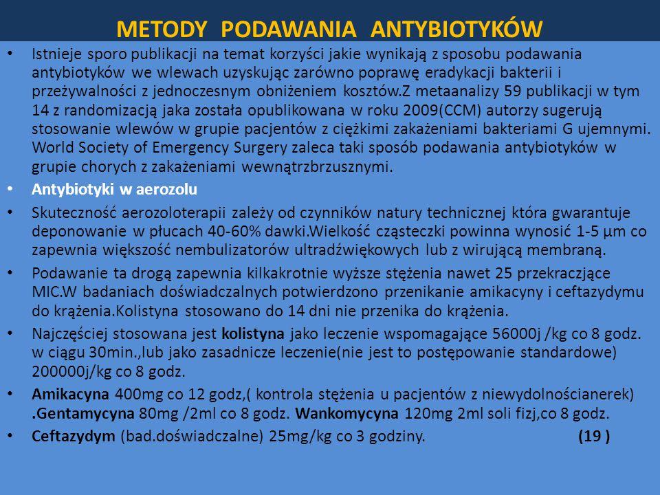 METODY PODAWANIA ANTYBIOTYKÓW Istnieje sporo publikacji na temat korzyści jakie wynikają z sposobu podawania antybiotyków we wlewach uzyskując zarówno poprawę eradykacji bakterii i przeżywalności z jednoczesnym obniżeniem kosztów.Z metaanalizy 59 publikacji w tym 14 z randomizacją jaka została opublikowana w roku 2009(CCM) autorzy sugerują stosowanie wlewów w grupie pacjentów z ciężkimi zakażeniami bakteriami G ujemnymi.