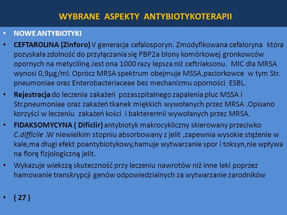 WYBRANE ASPEKTY ANTYBIOTYKOTERAPII NOWE ANTYBIOTYKI CEFTAROLINA (Zinforo) V generacja cefalosporyn.