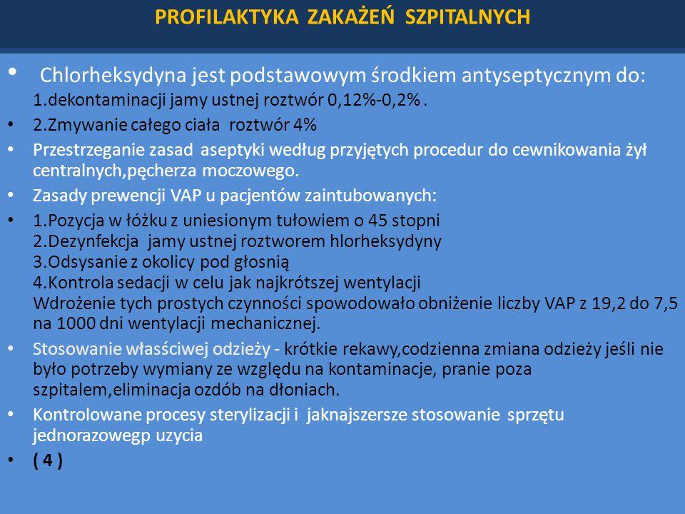 PROFILAKTYKA ZAKAŻEŃ SZPITALNYCH Chlorheksydyna jest podstawowym środkiem antyseptycznym do: 1.dekontaminacji jamy ustnej roztwór 0,12%-0,2%.