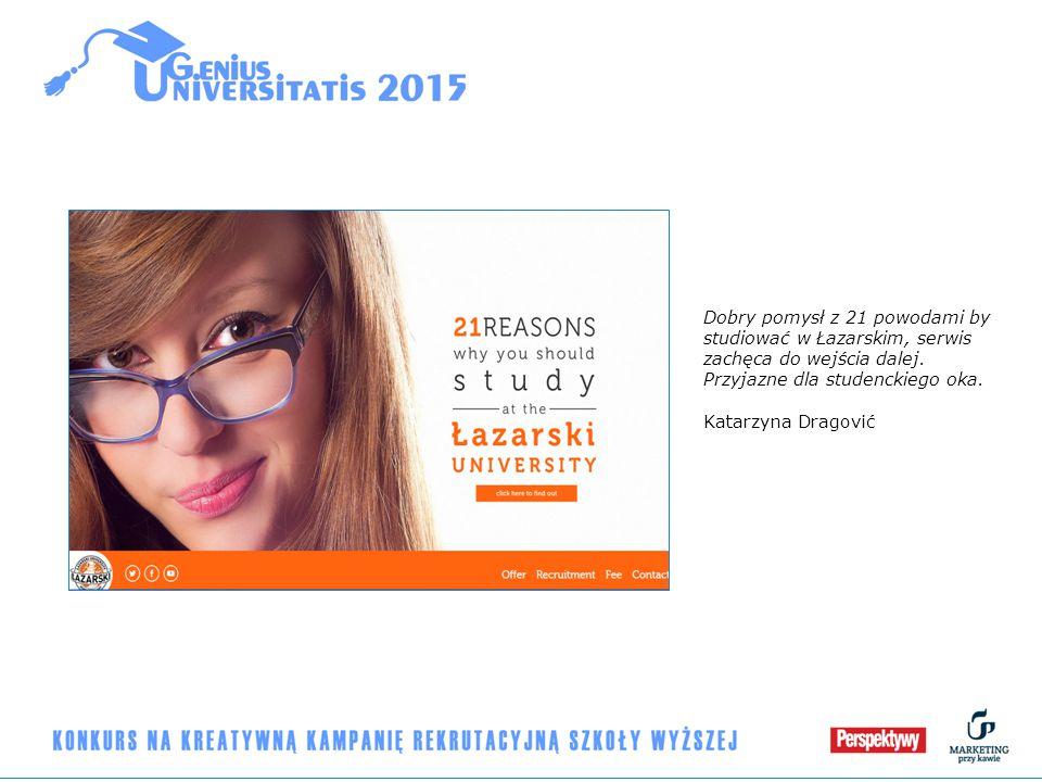 Dobry pomysł z 21 powodami by studiować w Łazarskim, serwis zachęca do wejścia dalej. Przyjazne dla studenckiego oka. Katarzyna Dragović