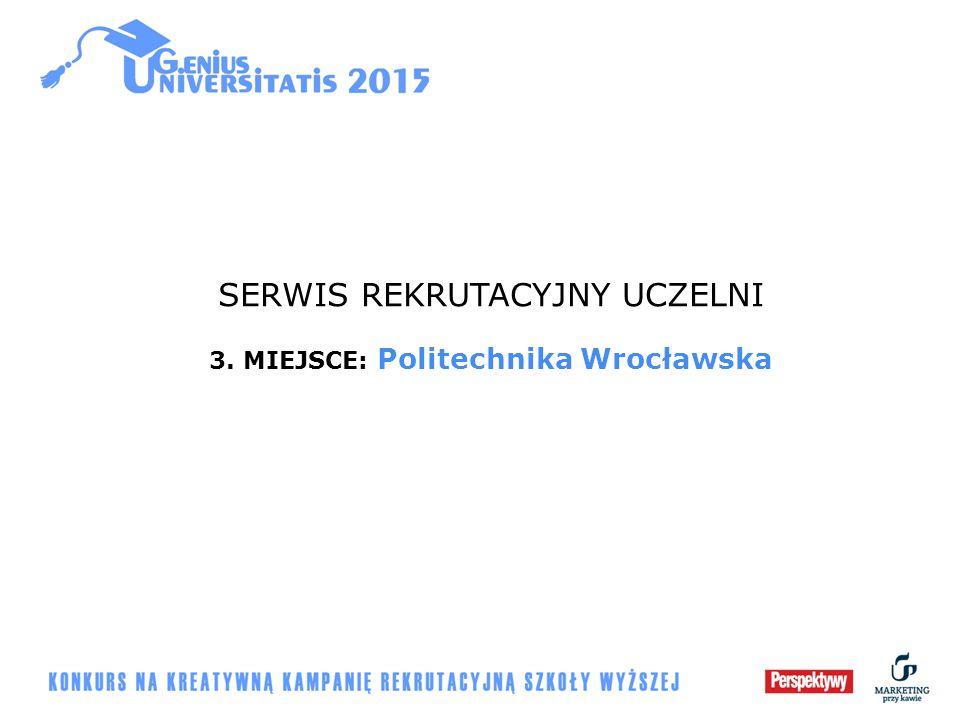 SERWIS REKRUTACYJNY UCZELNI 3. MIEJSCE: Politechnika Wrocławska