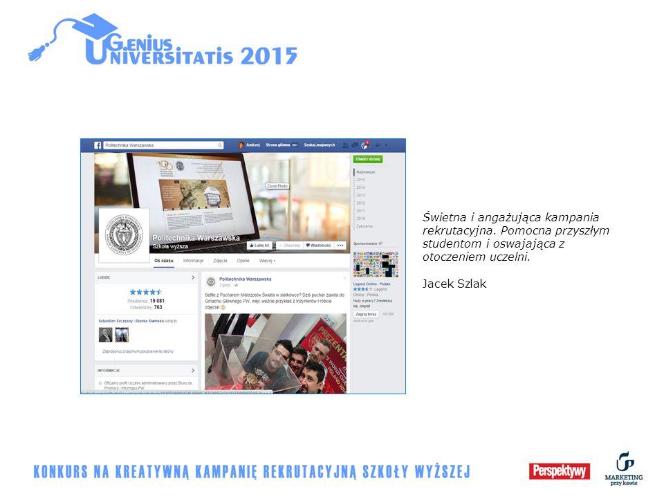 Świetna i angażująca kampania rekrutacyjna. Pomocna przyszłym studentom i oswajająca z otoczeniem uczelni. Jacek Szlak
