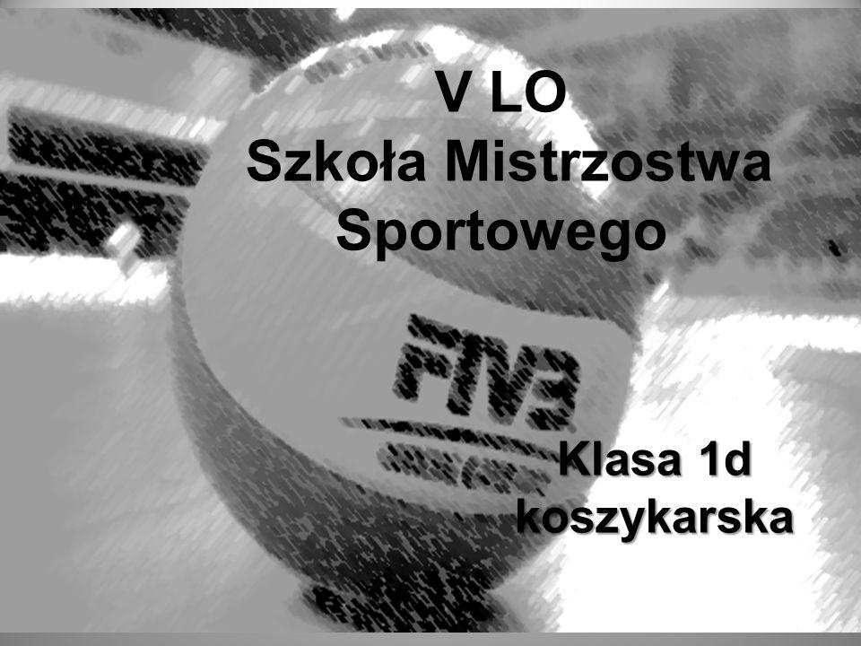 V LO Szkoła Mistrzostwa Sportowego Klasa 1d koszykarska