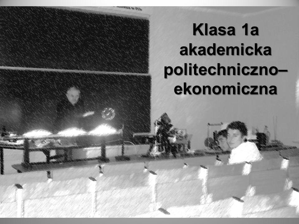 Klasa 1a akademicka politechniczno– ekonomiczna