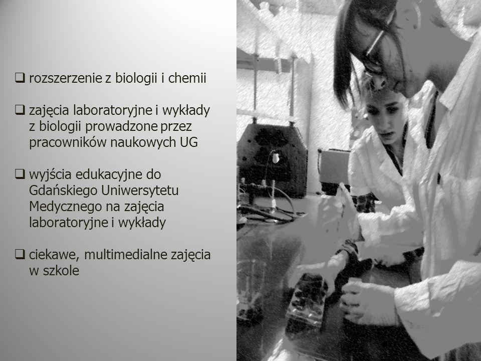  rozszerzenie z biologii i chemii  zajęcia laboratoryjne i wykłady z biologii prowadzone przez pracowników naukowych UG  wyjścia edukacyjne do Gdańskiego Uniwersytetu Medycznego na zajęcia laboratoryjne i wykłady  ciekawe, multimedialne zajęcia w szkole