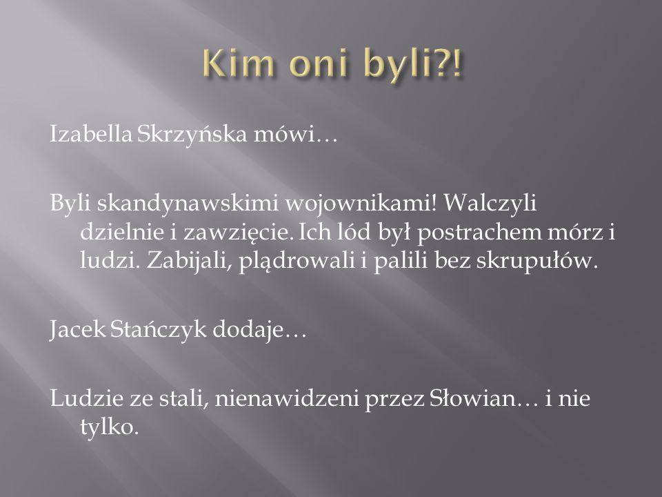 Izabella Skrzyńska mówi… Byli skandynawskimi wojownikami.