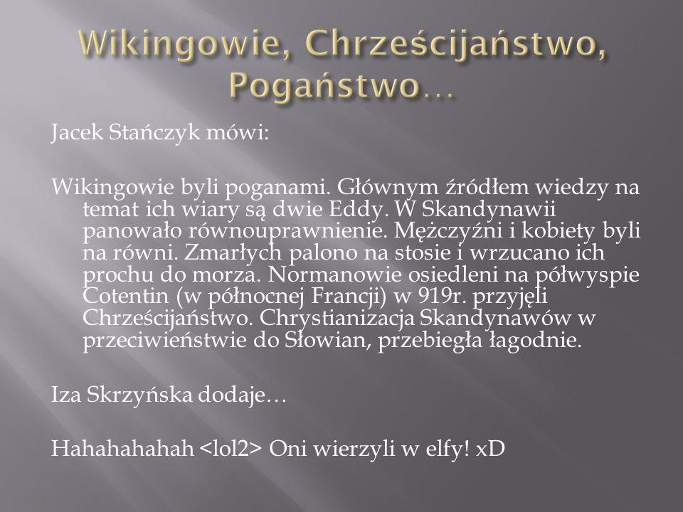 Jacek Stańczyk mówi: Wikingowie byli poganami.