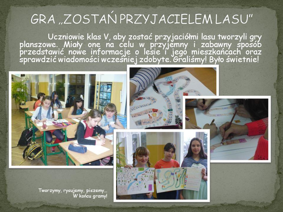 Uczniowie klas V, aby zostać przyjaciółmi lasu tworzyli gry planszowe. Miały one na celu w przyjemny i zabawny sposób przedstawić nowe informacje o le