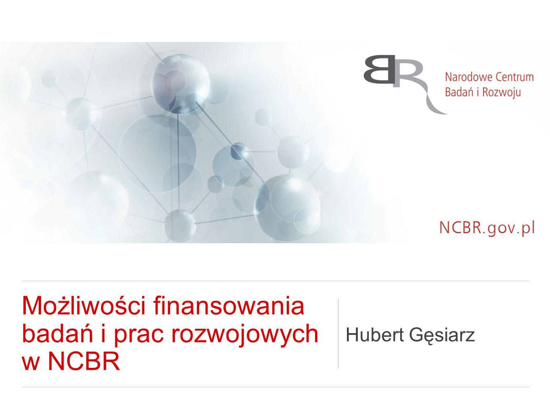 Możliwości finansowania badań i prac rozwojowych w NCBR Hubert Gęsiarz