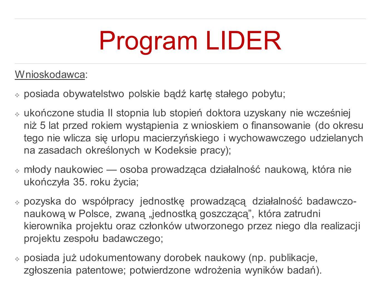 Program LIDER Wnioskodawca: ❖ posiada obywatelstwo polskie bądź kartę stałego pobytu; ❖ ukończone studia II stopnia lub stopień doktora uzyskany nie w