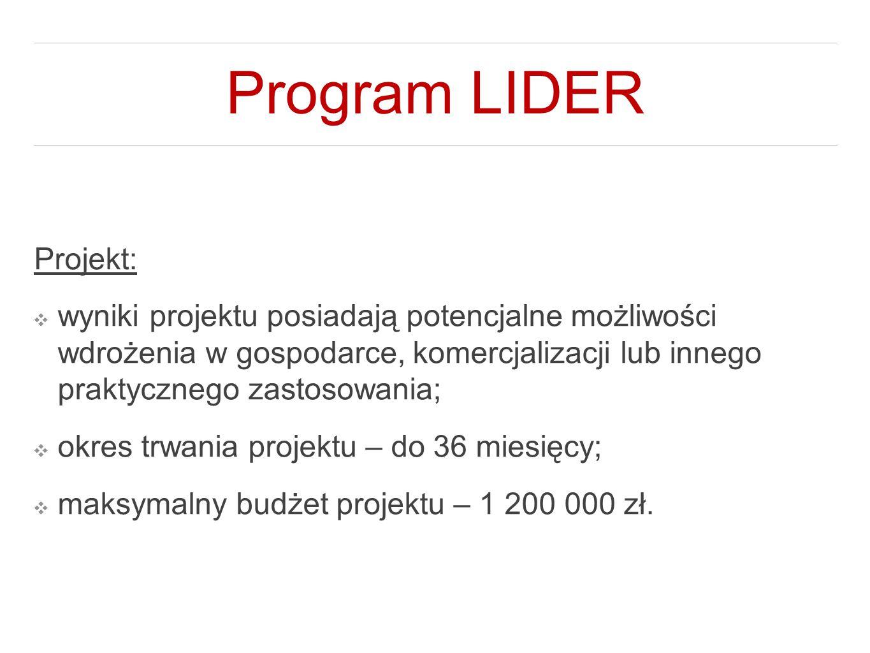 Program LIDER Projekt: ❖ wyniki projektu posiadają potencjalne możliwości wdrożenia w gospodarce, komercjalizacji lub innego praktycznego zastosowania