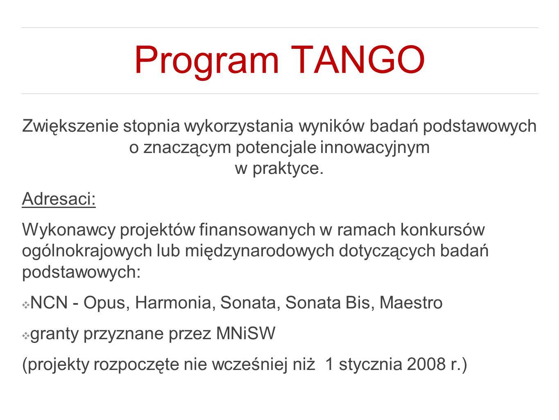 Program TANGO Zwiększenie stopnia wykorzystania wyników badań podstawowych o znaczącym potencjale innowacyjnym w praktyce. Adresaci: Wykonawcy projekt