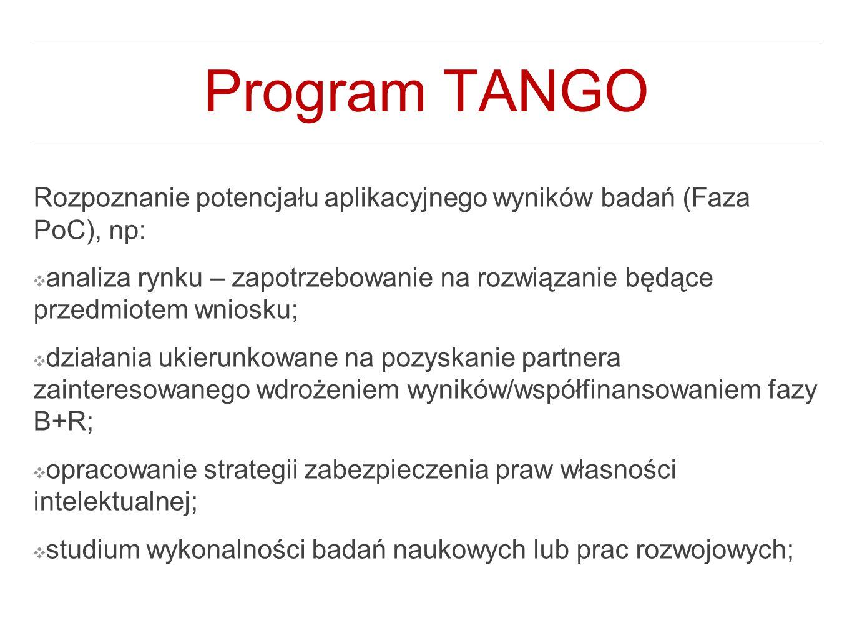 Program TANGO Rozpoznanie potencjału aplikacyjnego wyników badań (Faza PoC), np: ❖ analiza rynku – zapotrzebowanie na rozwiązanie będące przedmiotem w