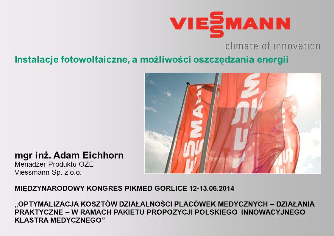 Dział OZE – Viessmann – Adam Eichhorn EicA – Ryn 2013 Instalacje fotowoltaiczne, a możliwości oszczędzania energii mgr inż.
