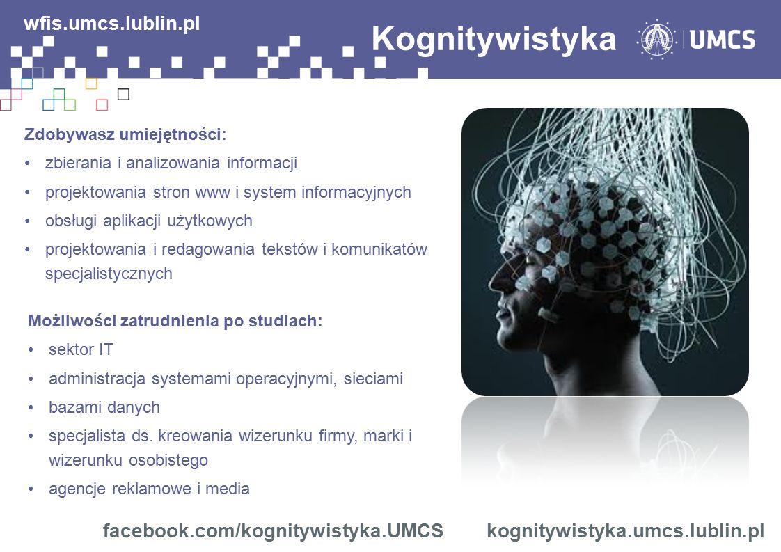 Kognitywistyka facebook.com/kognitywistyka.UMCS kognitywistyka.umcs.lublin.pl wfis.umcs.lublin.pl Zdobywasz umiejętności: zbierania i analizowania inf