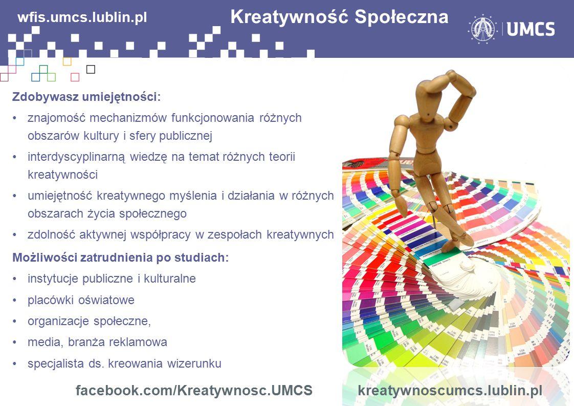 wfis.umcs.lublin.pl Zdobywasz umiejętności: znajomość mechanizmów funkcjonowania różnych obszarów kultury i sfery publicznej interdyscyplinarną wiedzę