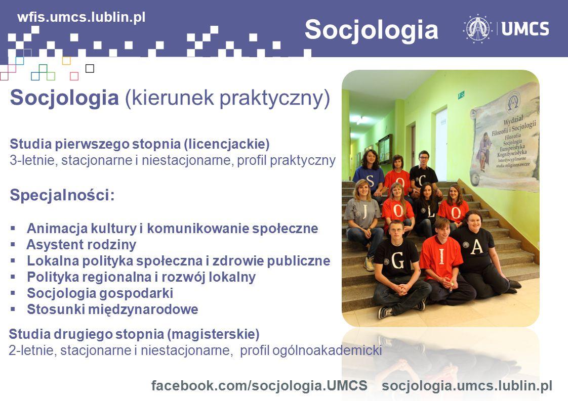 Socjologia Socjologia (kierunek praktyczny) Studia pierwszego stopnia (licencjackie) 3-letnie, stacjonarne i niestacjonarne, profil praktyczny Specjal