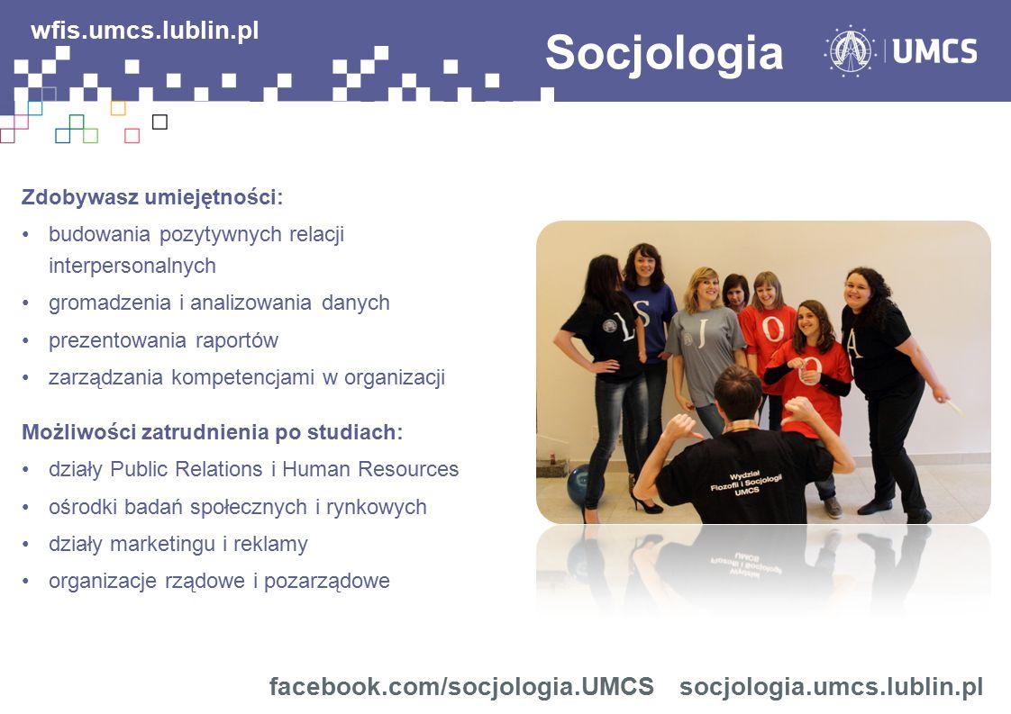 Socjologia facebook.com/socjologia.UMCSsocjologia.umcs.lublin.pl wfis.umcs.lublin.pl Zdobywasz umiejętności: budowania pozytywnych relacji interperson